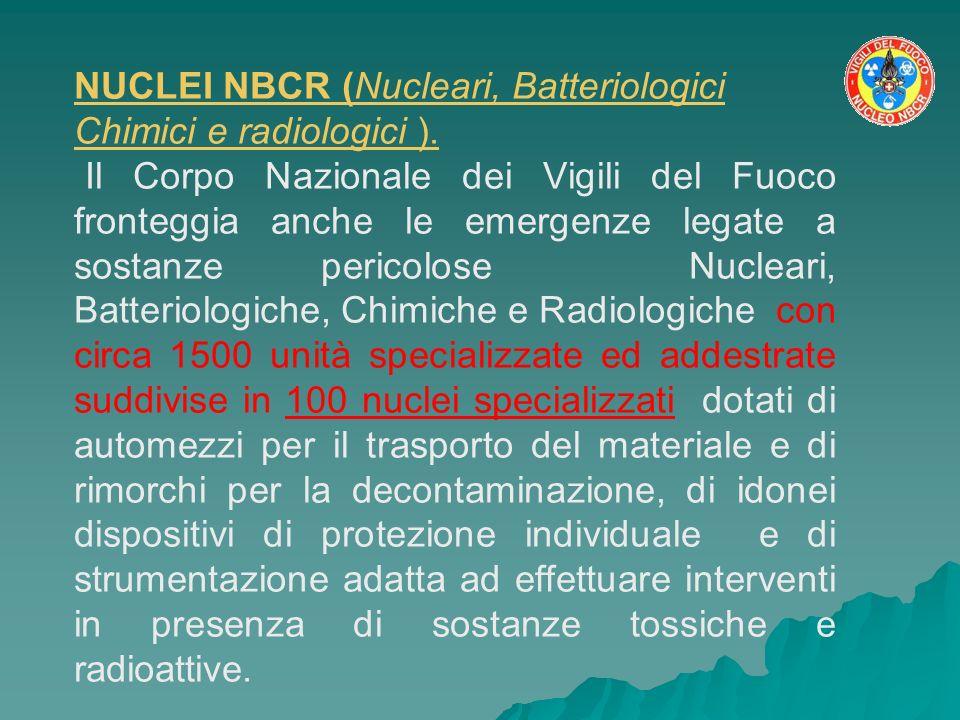 NUCLEI NBCR (Nucleari, Batteriologici Chimici e radiologici ). Il Corpo Nazionale dei Vigili del Fuoco fronteggia anche le emergenze legate a sostanze