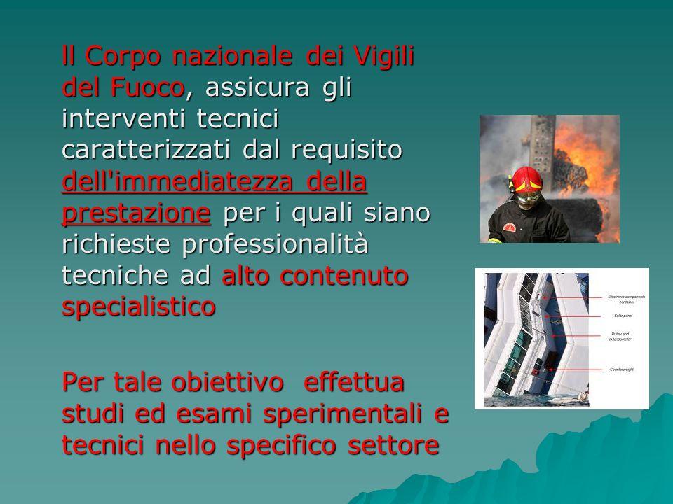 ll Corpo nazionale dei Vigili del Fuoco, assicura gli interventi tecnici caratterizzati dal requisito dell'immediatezza della prestazione per i quali
