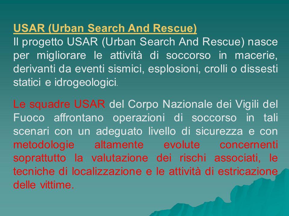 USAR (Urban Search And Rescue) Il progetto USAR (Urban Search And Rescue) nasce per migliorare le attività di soccorso in macerie, derivanti da eventi