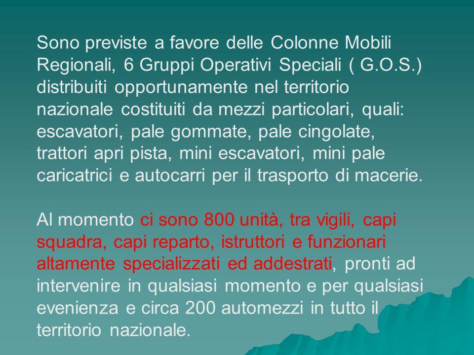 Sono previste a favore delle Colonne Mobili Regionali, 6 Gruppi Operativi Speciali ( G.O.S.) distribuiti opportunamente nel territorio nazionale costi