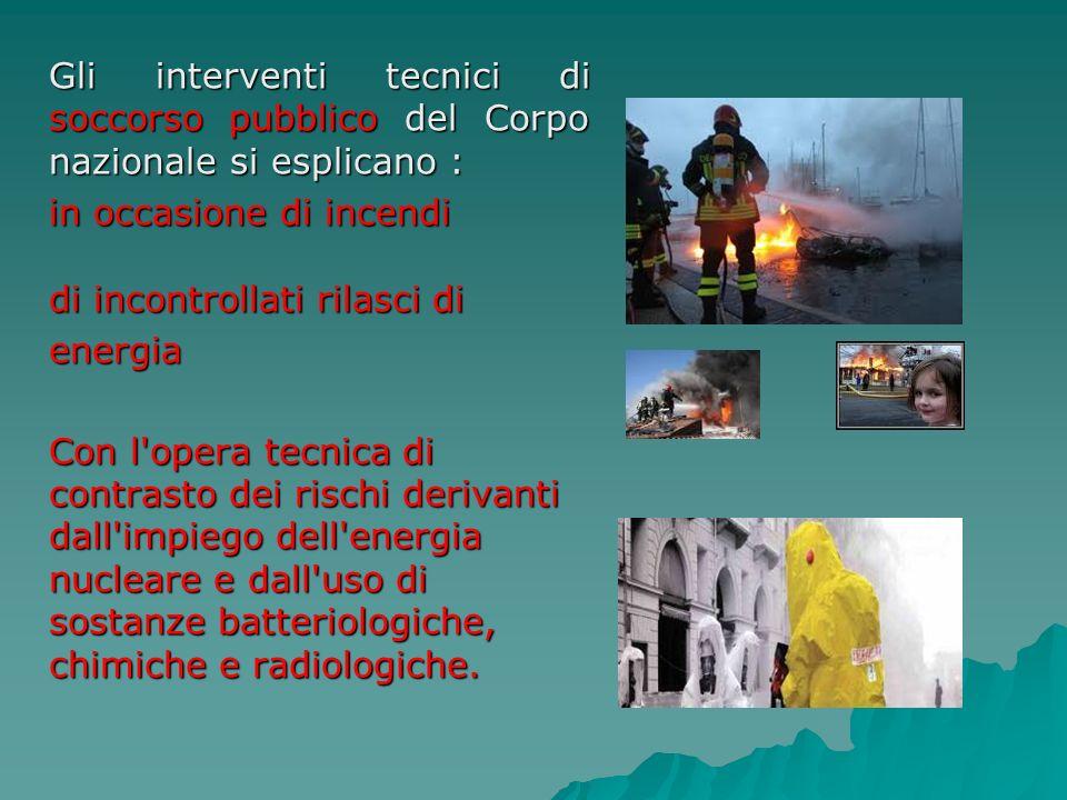 Gli interventi tecnici di soccorso pubblico del Corpo nazionale si esplicano : in occasione di incendi di incontrollati rilasci di energia Con l'opera
