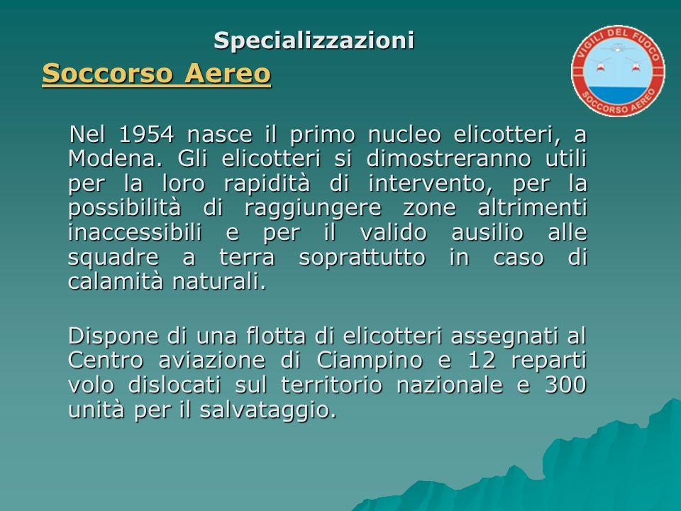 Specializzazioni Soccorso Aereo Soccorso Aereo Soccorso Aereo Soccorso Aereo Nel 1954 nasce il primo nucleo elicotteri, a Modena. Gli elicotteri si di