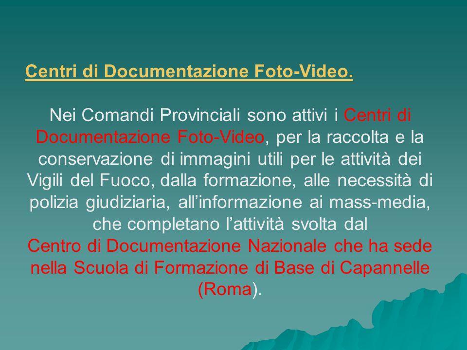 Centri di Documentazione Foto-Video. Nei Comandi Provinciali sono attivi i Centri di Documentazione Foto-Video, per la raccolta e la conservazione di