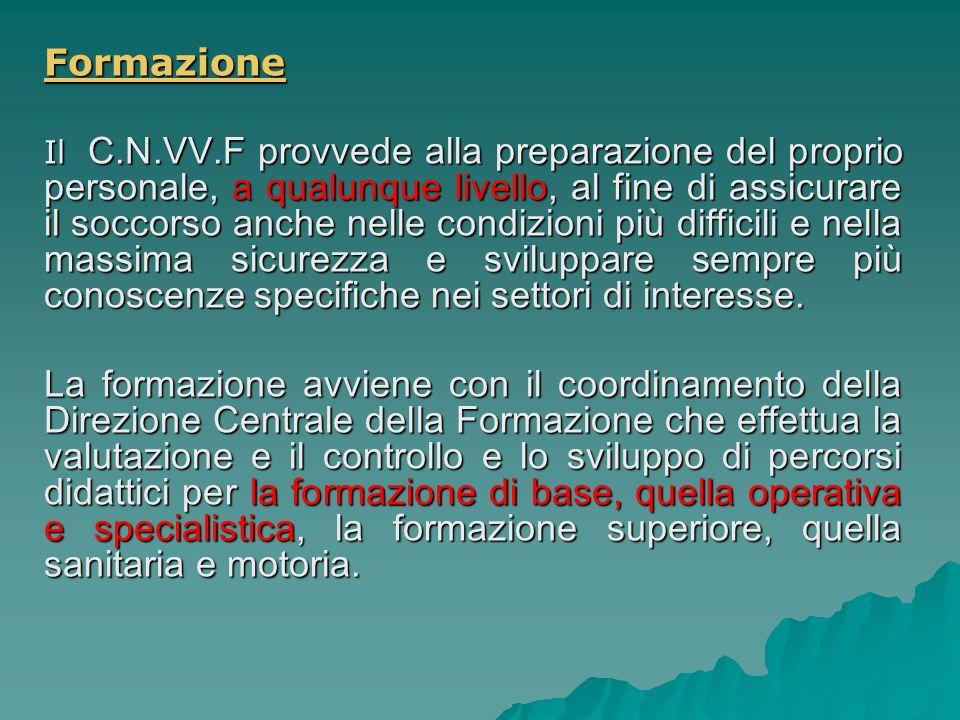 Formazione Il C.N.VV.F provvede alla preparazione del proprio personale, a qualunque livello, al fine di assicurare il soccorso anche nelle condizioni