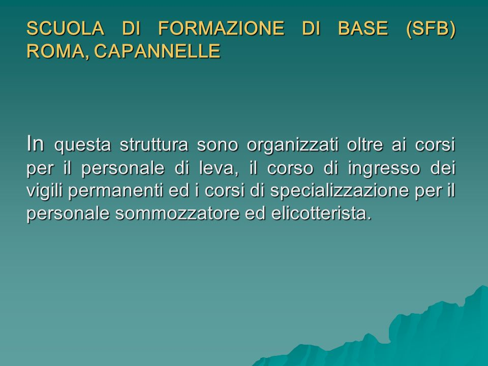 SCUOLA DI FORMAZIONE DI BASE (SFB) ROMA, CAPANNELLE In questa struttura sono organizzati oltre ai corsi per il personale di leva, il corso di ingresso