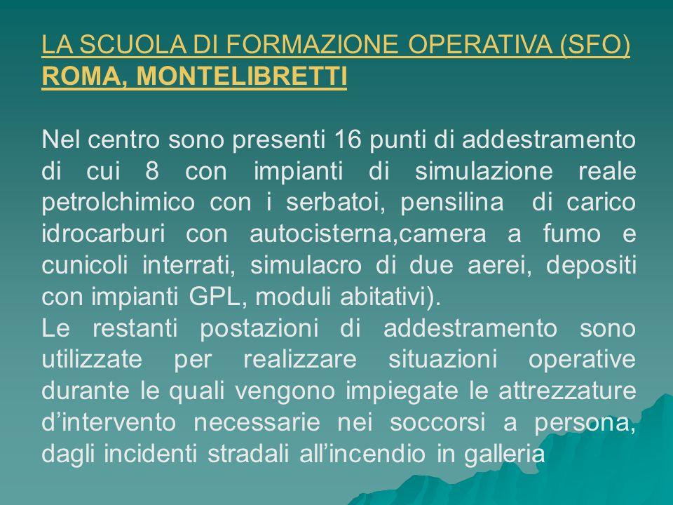 LA SCUOLA DI FORMAZIONE OPERATIVA (SFO) ROMA, MONTELIBRETTI Nel centro sono presenti 16 punti di addestramento di cui 8 con impianti di simulazione re