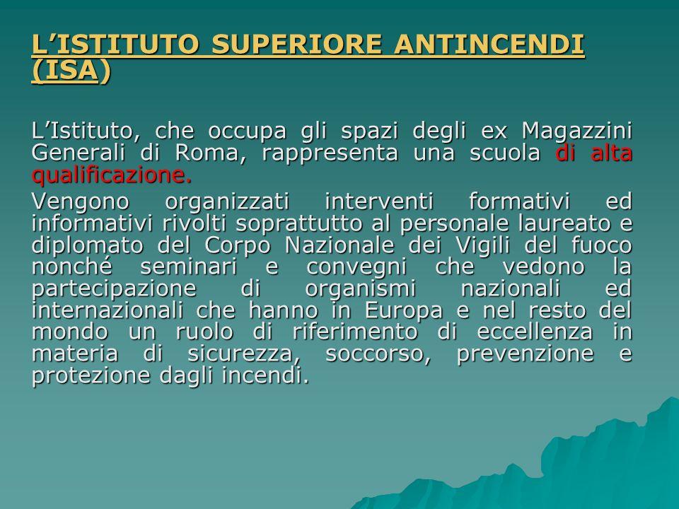 LISTITUTO SUPERIORE ANTINCENDI (ISA) LIstituto, che occupa gli spazi degli ex Magazzini Generali di Roma, rappresenta una scuola di alta qualificazion