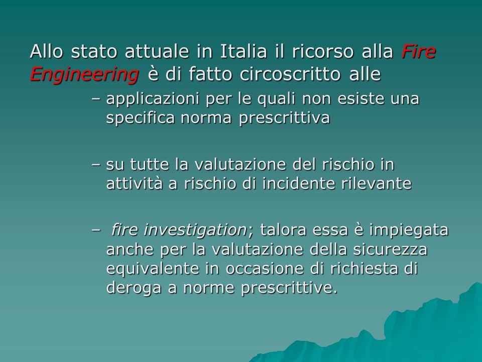 Allo stato attuale in Italia il ricorso alla Fire Engineering è di fatto circoscritto alle –applicazioni per le quali non esiste una specifica norma p