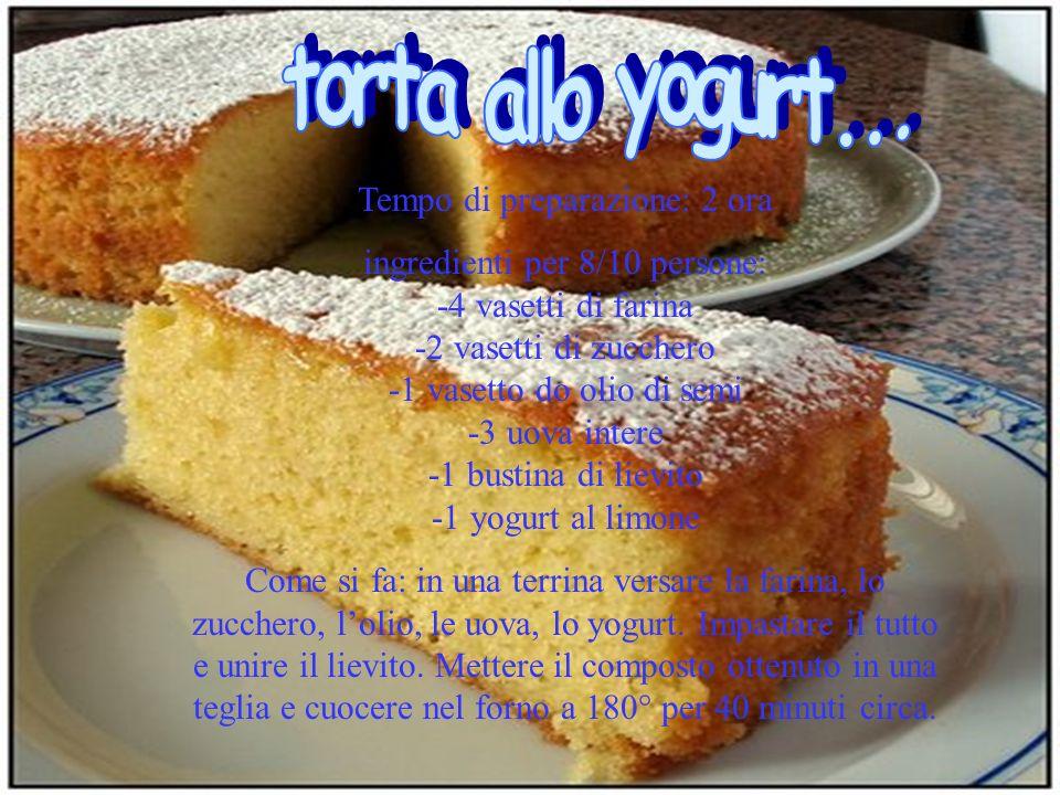 Tempo di preparazione: 2 ora ingredienti per 8/10 persone: -4 vasetti di farina -2 vasetti di zucchero -1 vasetto do olio di semi -3 uova intere -1 bustina di lievito -1 yogurt al limone Come si fa: in una terrina versare la farina, lo zucchero, lolio, le uova, lo yogurt.