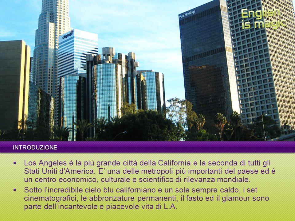 INTRODUZIONE Los Angeles è la più grande città della California e la seconda di tutti gli Stati Uniti d America.