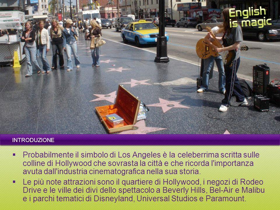 INTRODUZIONE Probabilmente il simbolo di Los Angeles è la celeberrima scritta sulle colline di Hollywood che sovrasta la città e che ricorda l importanza avuta dall industria cinematografica nella sua storia.