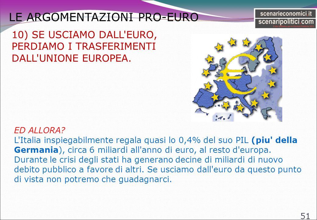 LE ARGOMENTAZIONI PRO-EURO 51 10) SE USCIAMO DALL EURO, PERDIAMO I TRASFERIMENTI DALL UNIONE EUROPEA.