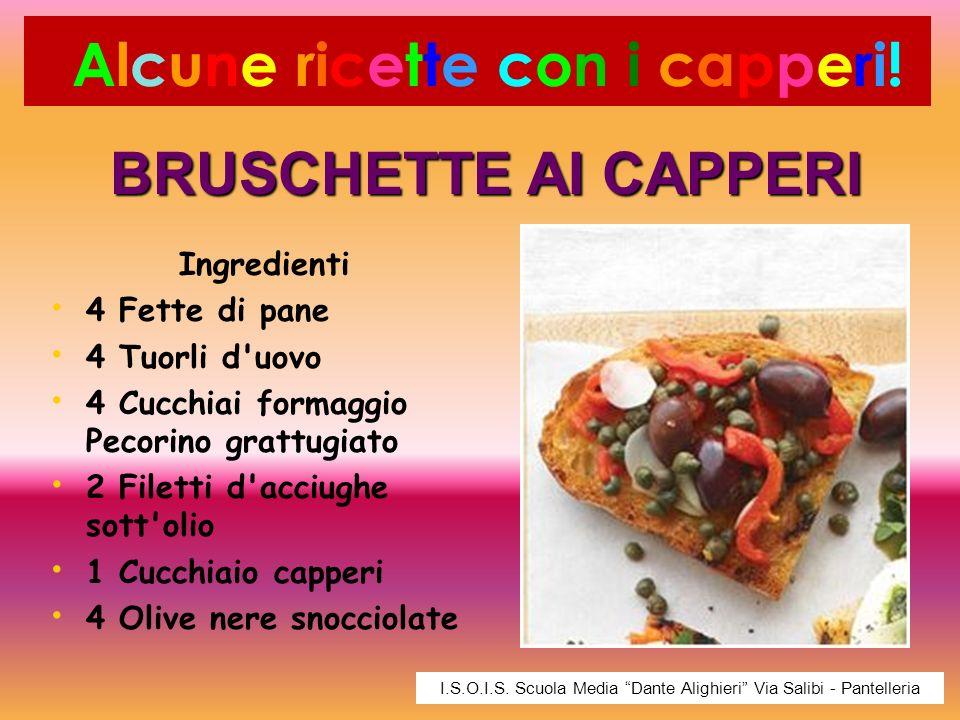 BRUSCHETTE AI CAPPERI Ingredienti 4 Fette di pane 4 Tuorli d'uovo 4 Cucchiai formaggio Pecorino grattugiato 2 Filetti d'acciughe sott'olio 1 Cucchiaio