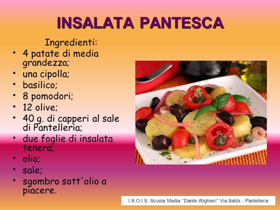 INSALATA PANTESCA Ingredienti: 4 patate di media grandezza; una cipolla; basilico; 8 pomodori; 12 olive; 40 g. di capperi al sale di Pantelleria; due