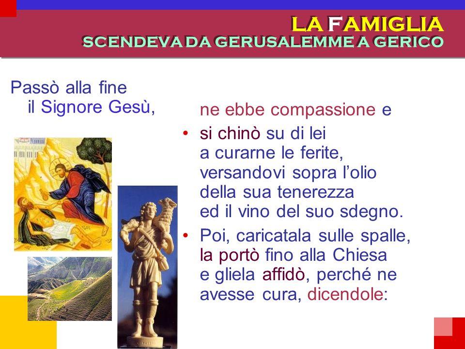 LA FAMIGLIA SCENDEVA DA GERUSALEMME A GERICO Le venne accanto uno psicologo e sentenziò: Listituzione familiare era oppressiva. Meglio così!.