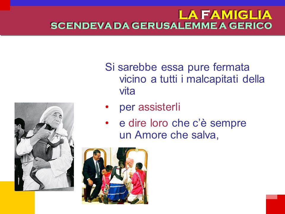LA FAMIGLIA SCENDEVA DA GERUSALEMME A GERICO Guarita dalle sue divisioni, dalla sua aridità, dalla sua solitudine egoista, la famiglia si propose di t
