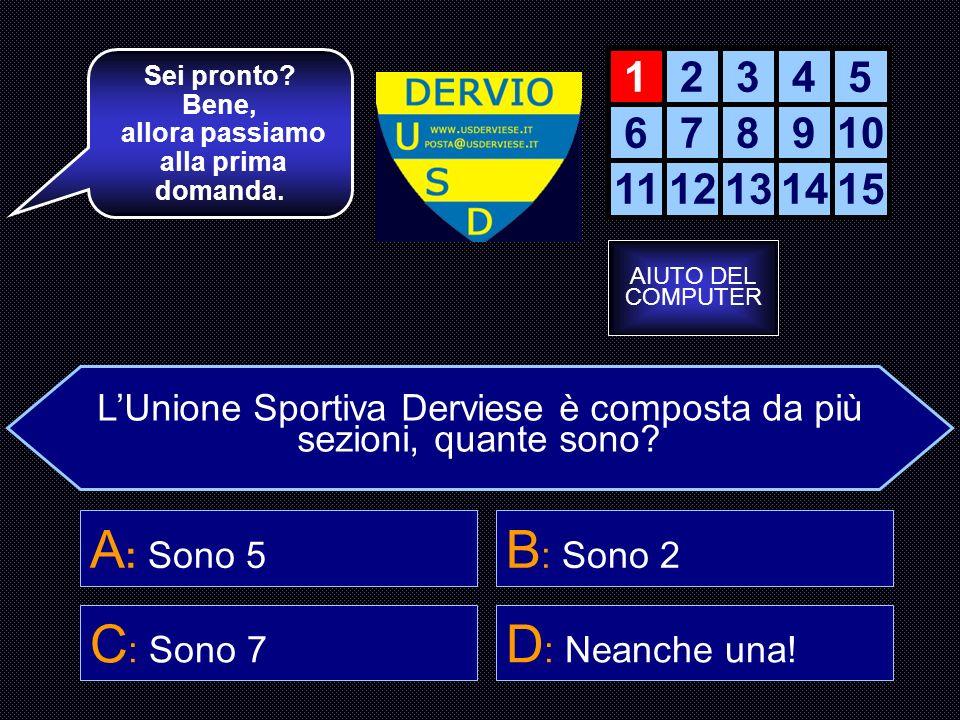 REGOLAMENTO E ISTRUZIONI Questo gioco è un quiz in cui dovrai rispondere a 15 domande inerenti all UNIONE SPORTIVA DERVIESE.