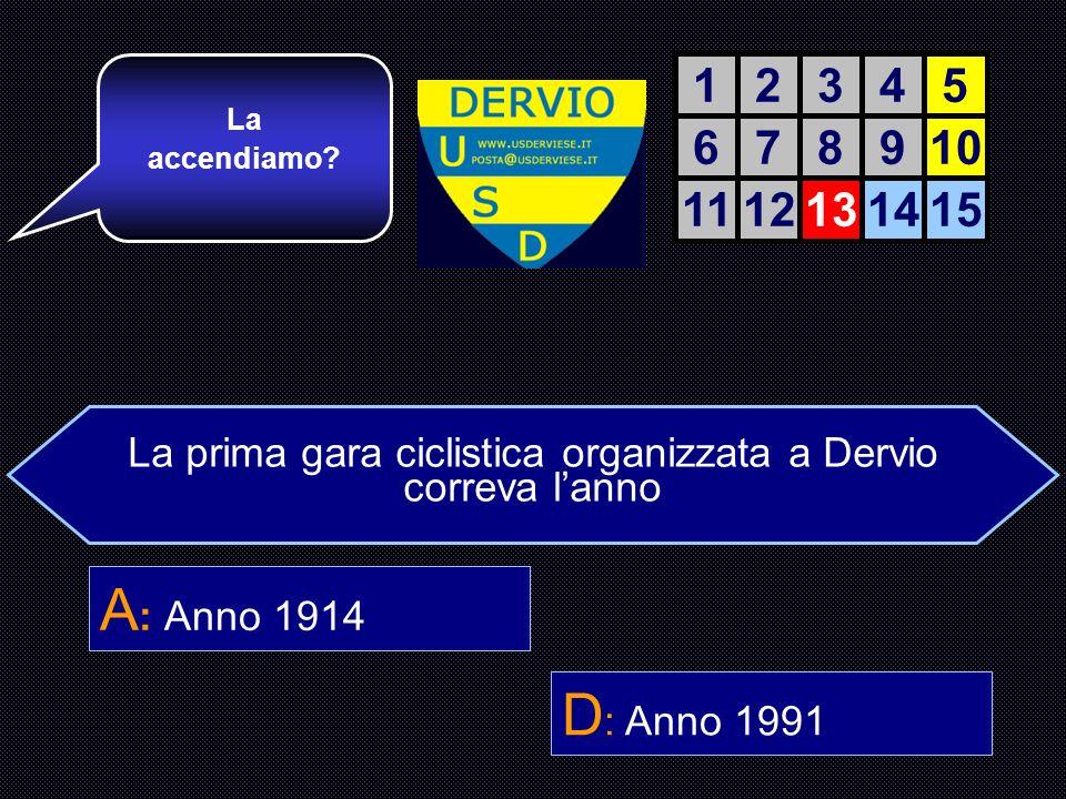 La prima gara ciclistica organizzata a Dervio correva lanno… A : Anno 1913 B : Anno 1963 C : Anno 1938 D : Anno 1991 Bravo.