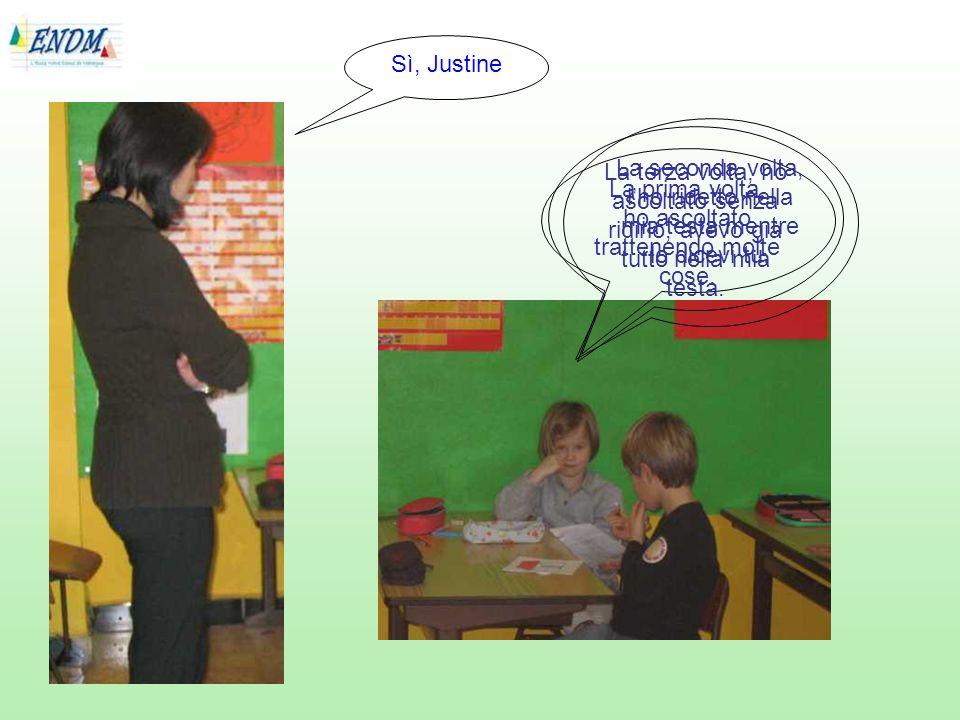 Sì, Justine La prima volta, ho ascoltato trattenendo molte cose. La seconda volta, lho ridetto nella mia testa mentre lo dicevi tu. La terza volta, ho