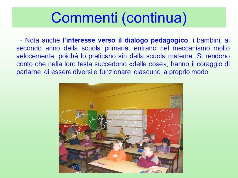 - Nota anche linteresse verso il dialogo pedagogico: i bambini, al secondo anno della scuola primaria, entrano nel meccanismo molto velocemente, poich