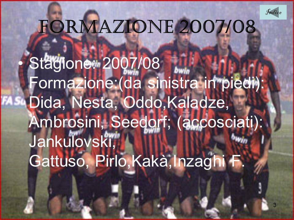 3 Formazione 2007/08 Stagione: 2007/08 Formazione:(da sinistra in piedi): Dida, Nesta, Oddo,Kaladze, Ambrosini, Seedorf; (accosciati): Jankulovski, Ga