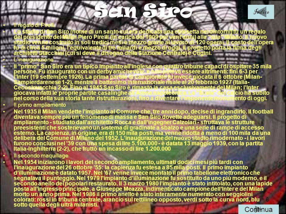 6 San Siro Il regalo di Pirelli Lo stadio di San Siro (nome di un santo cui era dedicata una chiesetta nei dintorni) fu un regalo del presidente del M