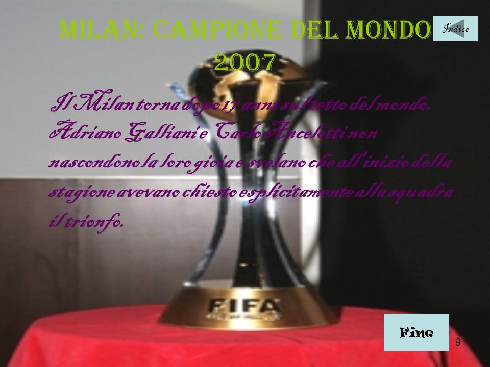 9 Milan: campione del mondo 2007 Il Milan torna dopo 17 anni sul tetto del mondo. Adriano Galliani e Carlo Ancelotti non nascondono la loro gioia e sv