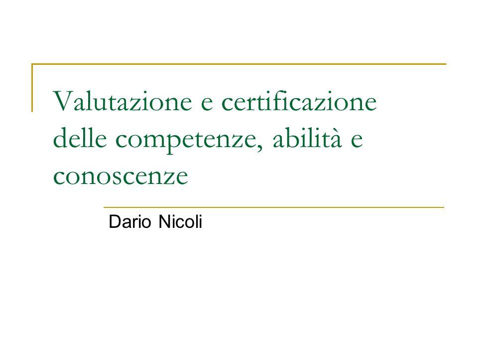 Valutazione e certificazione delle competenze, abilità e conoscenze Dario Nicoli
