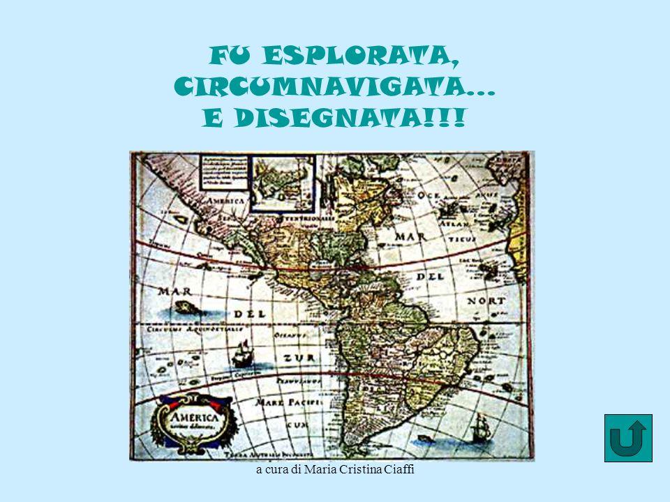 a cura di Maria Cristina Ciaffi FU ESPLORATA, CIRCUMNAVIGATA… E DISEGNATA!!!