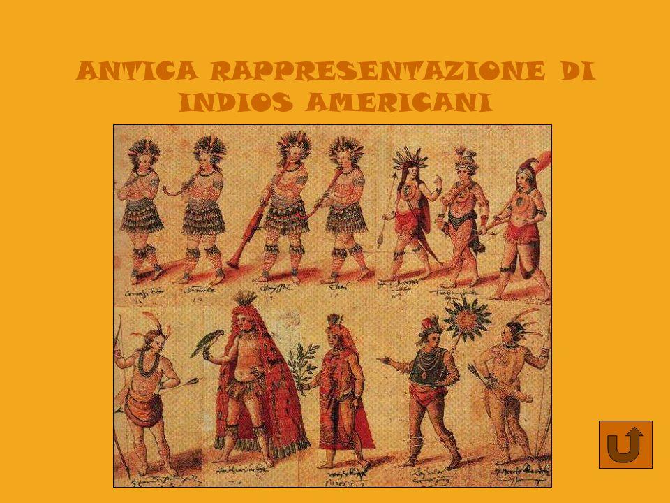 a cura di Maria Cristina Ciaffi ANTICA RAPPRESENTAZIONE DI INDIOS AMERICANI
