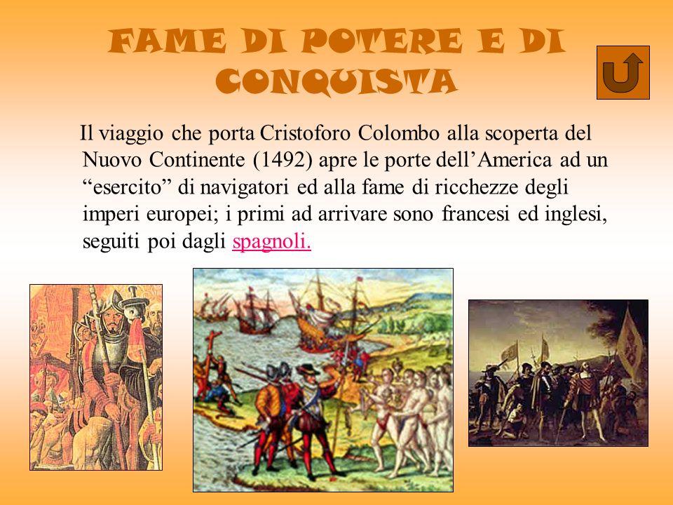 a cura di Maria Cristina Ciaffi FAME DI POTERE E DI CONQUISTA Il viaggio che porta Cristoforo Colombo alla scoperta del Nuovo Continente (1492) apre l