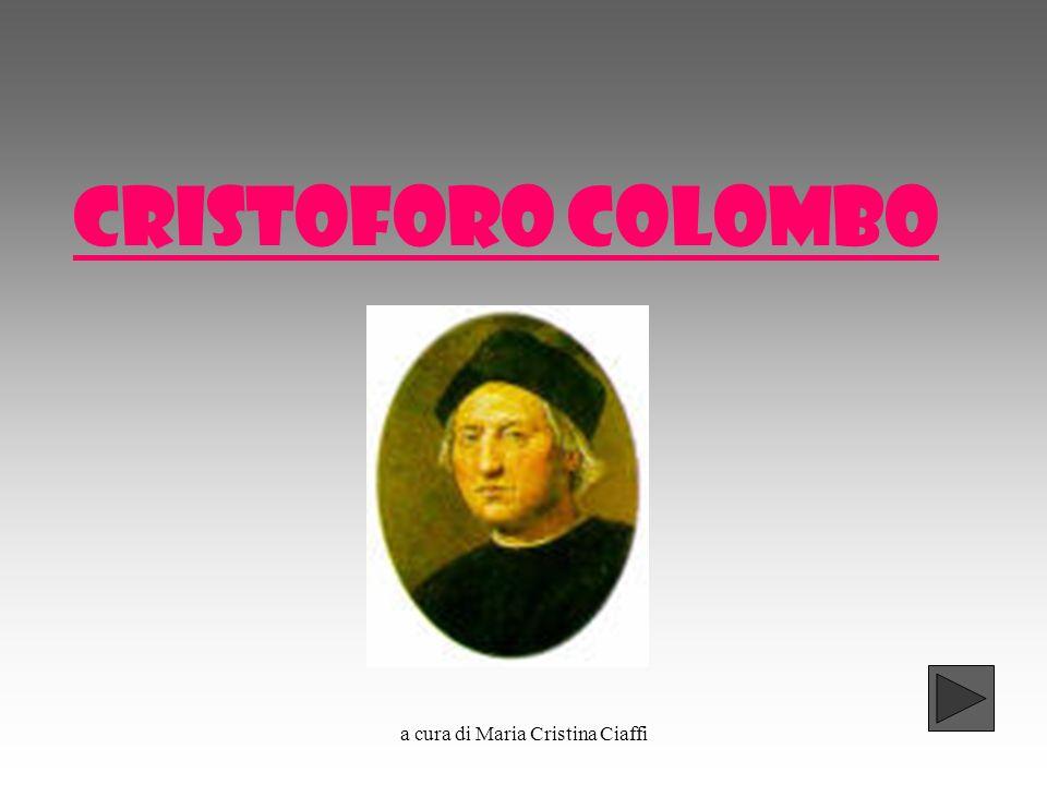 a cura di Maria Cristina Ciaffi CRISTOFORO COLOMBO