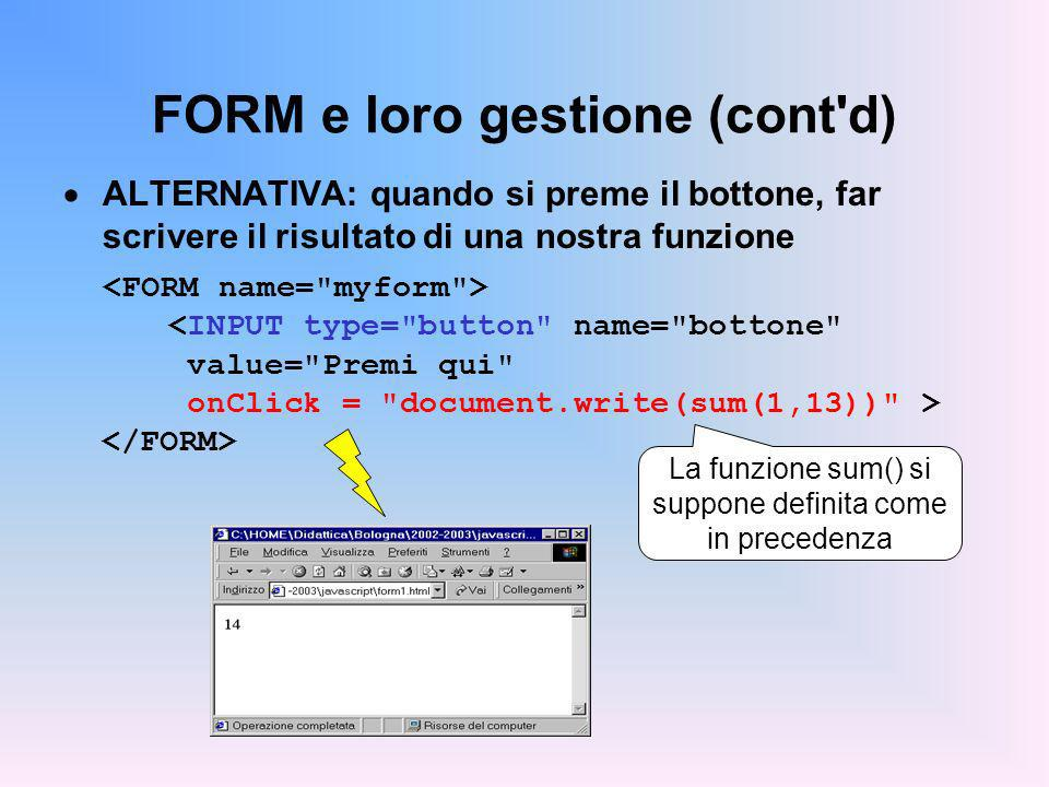 FORM e loro gestione (cont d) ALTERNATIVA: quando si preme il bottone, far scrivere il risultato di una nostra funzione La funzione sum() si suppone definita come in precedenza