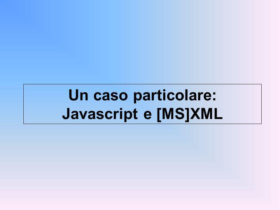 Un caso particolare: Javascript e [MS]XML