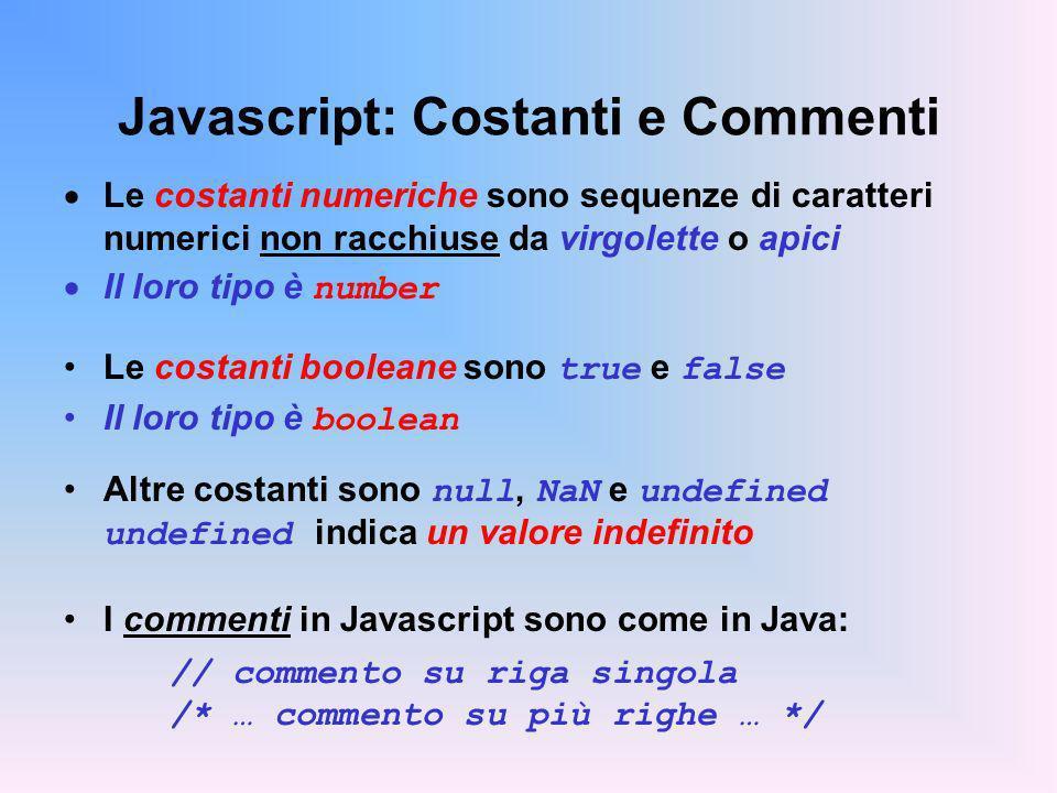 Javascript: Costanti e Commenti Le costanti numeriche sono sequenze di caratteri numerici non racchiuse da virgolette o apici Il loro tipo è number Le