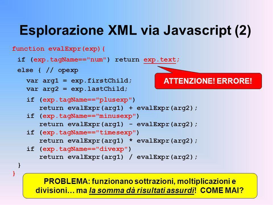 Esplorazione XML via Javascript (2) function evalExpr(exp){ if (exp.tagName==