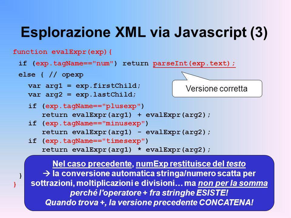 Esplorazione XML via Javascript (3) function evalExpr(exp){ if (exp.tagName==