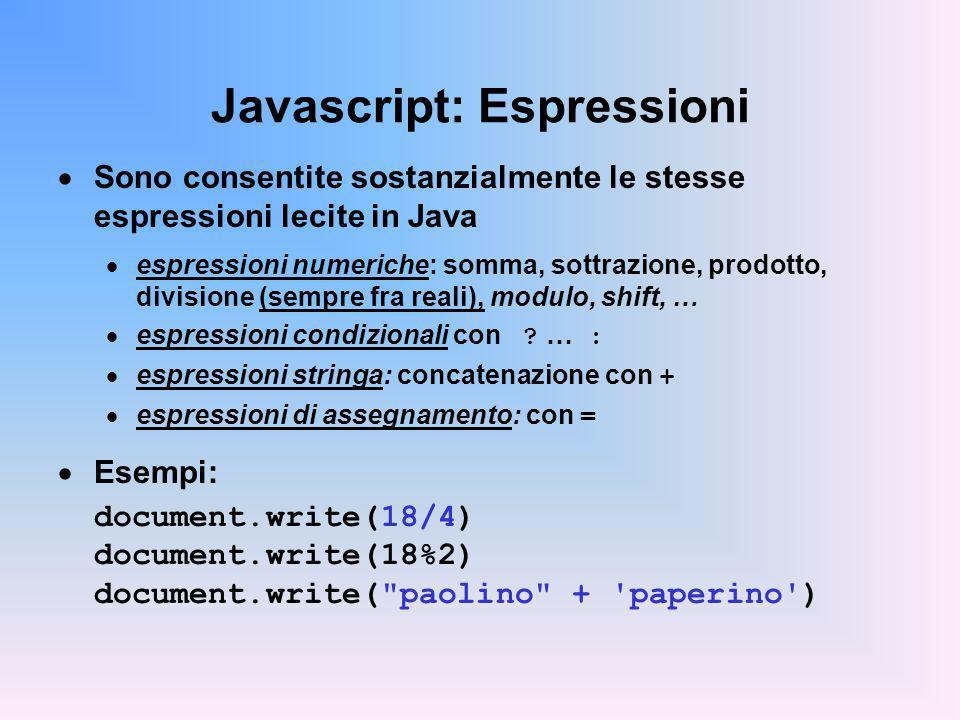 Javascript: Espressioni Sono consentite sostanzialmente le stesse espressioni lecite in Java espressioni numeriche: somma, sottrazione, prodotto, divi