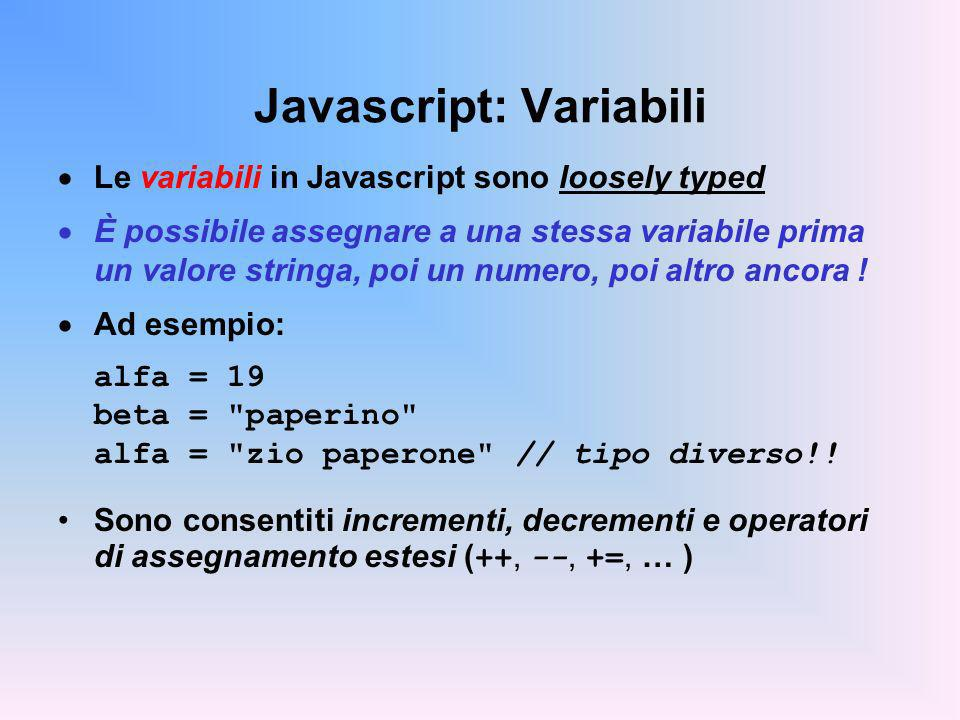 Javascript: Variabili Le variabili in Javascript sono loosely typed È possibile assegnare a una stessa variabile prima un valore stringa, poi un numer