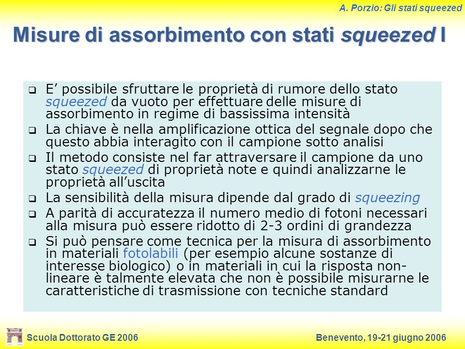 Scuola Dottorato GE 2006Benevento, 19-21 giugno 2006 A. Porzio: Gli stati squeezed Misure di assorbimento con stati squeezed I E possibile sfruttare l