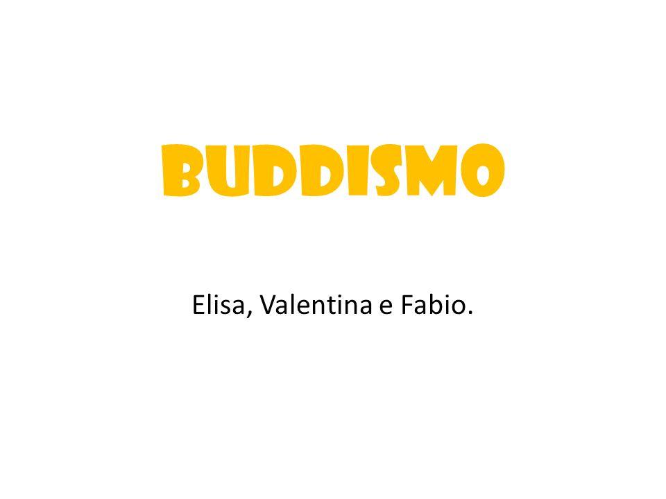 BUDDISMO Elisa, Valentina e Fabio.