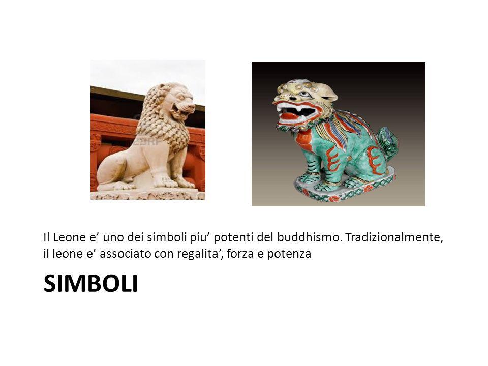 SIMBOLI Il Leone e uno dei simboli piu potenti del buddhismo. Tradizionalmente, il leone e associato con regalita, forza e potenza