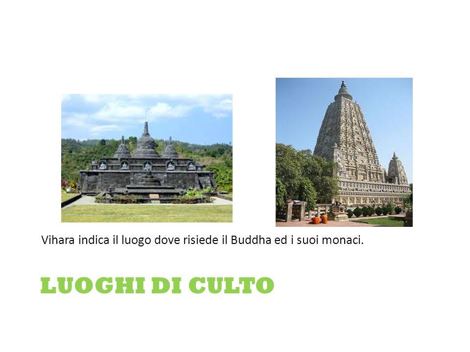 LUOGHI DI CULTO Vihara indica il luogo dove risiede il Buddha ed i suoi monaci.