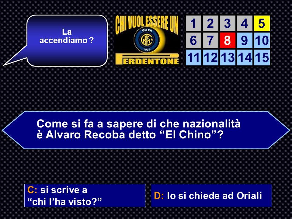 Come si fa a sapere di che nazionalità è Alvaro Recoba detto El Chino? A: si guarda sul suo passaporto B: lo si chiede a lui C: si scrive a chi lha vi