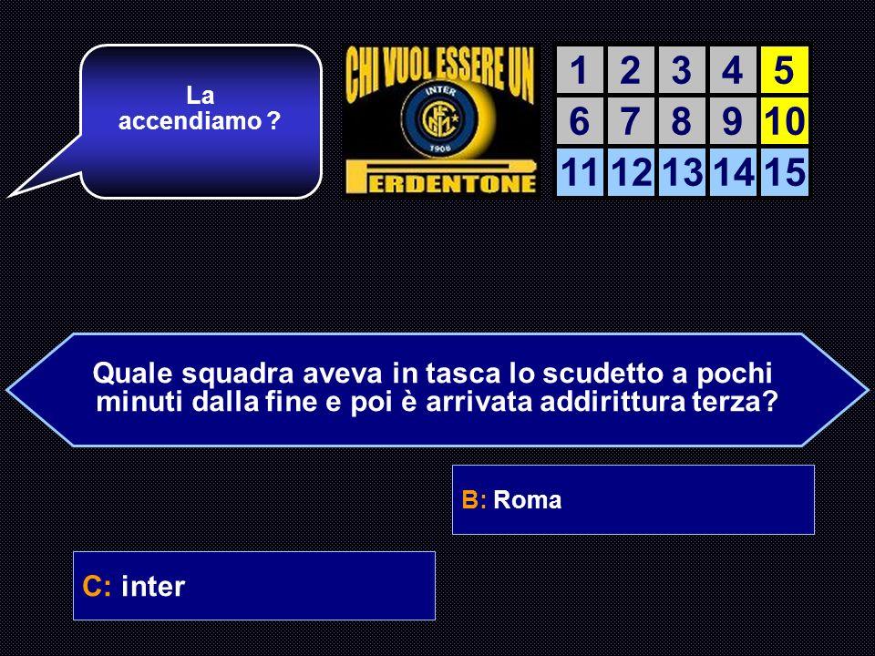 Quale squadra aveva in tasca lo scudetto a pochi minuti dalla fine e poi è arrivata addirittura terza? A: Juventus B: Roma C: inter D: Ma il campionat