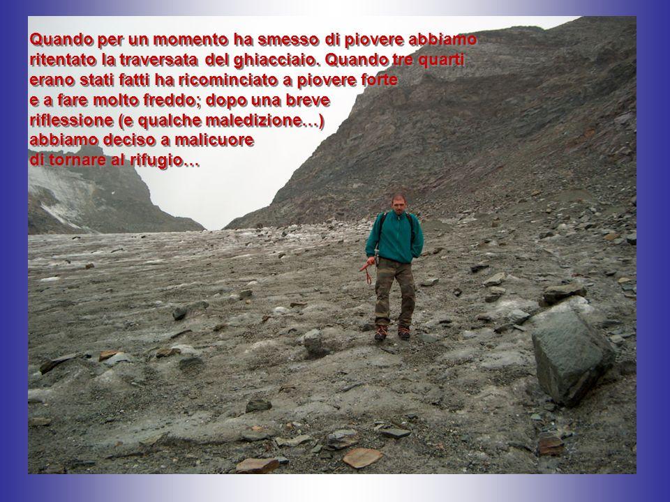 Quando per un momento ha smesso di piovere abbiamo ritentato la traversata del ghiacciaio.