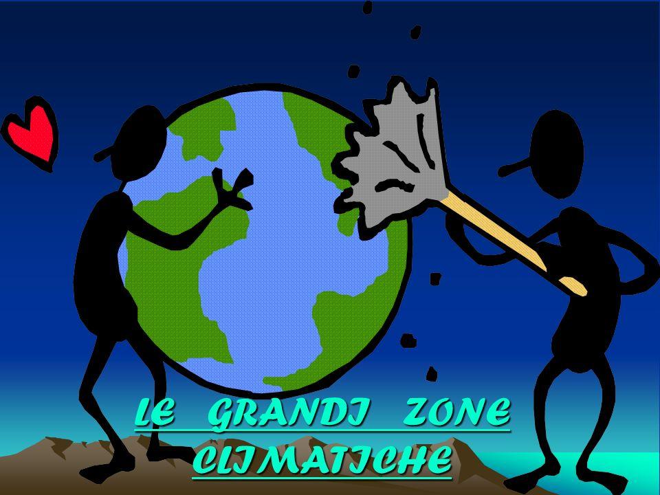LE GRANDI ZONE CLIMATICHE LE GRANDI ZONE CLIMATICHE