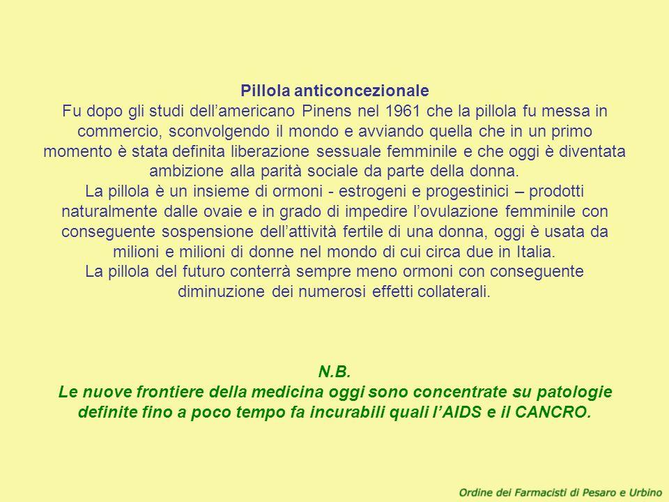 Pillola anticoncezionale Fu dopo gli studi dellamericano Pinens nel 1961 che la pillola fu messa in commercio, sconvolgendo il mondo e avviando quella