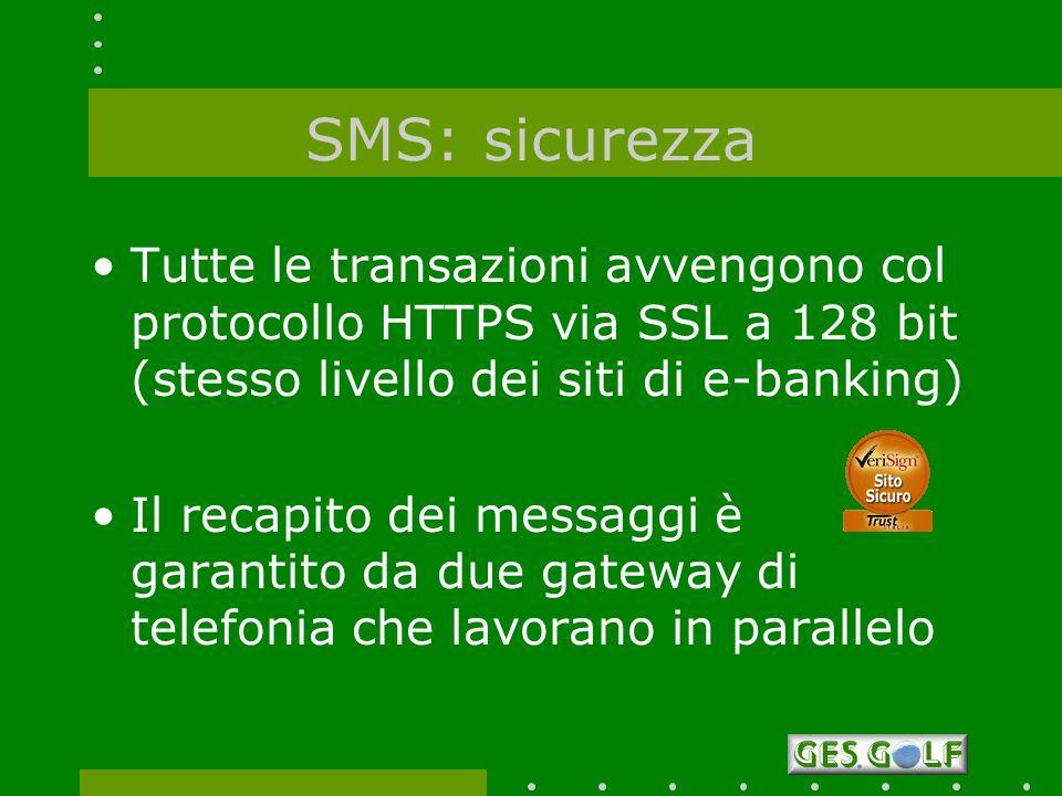 SMS: sicurezza Tutte le transazioni avvengono col protocollo HTTPS via SSL a 128 bit (stesso livello dei siti di e-banking) Il recapito dei messaggi è