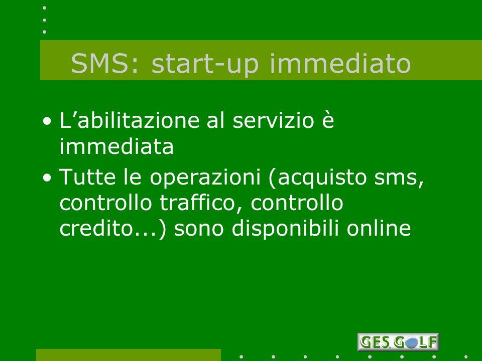 SMS: start-up immediato Labilitazione al servizio è immediata Tutte le operazioni (acquisto sms, controllo traffico, controllo credito...) sono dispon
